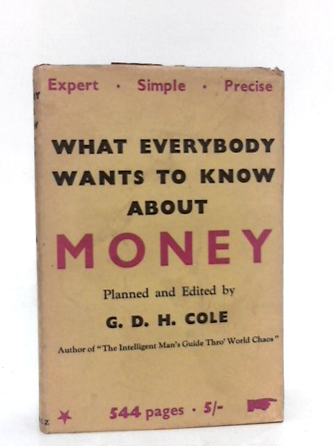 What Everybody Wants to Know about Money : a Planned Outline of Monetary Problems by Nine Economists from Oxford by Cole, George Douglas Howard (1889-1959) Ed.