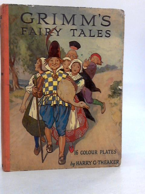 Grimm's Fairy Tales With 16 Colour Plates By Harry G. Theaker by Unknown