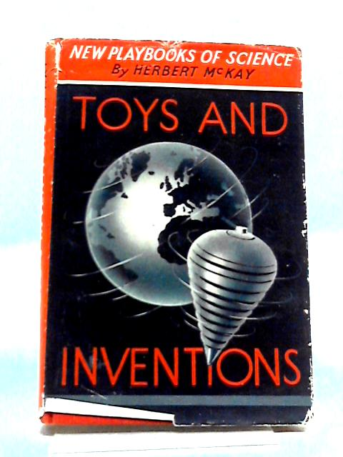 Toys And Inventions (New Playbooks of Science) by Herbert Mckay