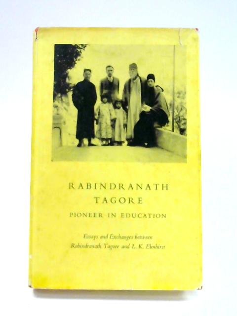 Rabindranath Tagore: Pioneer In education by L.K. Elmhirst