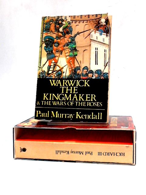 Warwick the Kingmaker & the Wars of the Roses: Richard III by Paul Murray Kendall