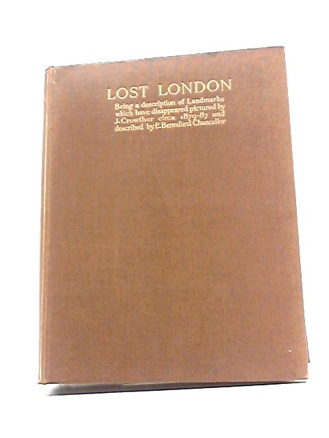 Lost London: Being A Description Of Landmarks Which Have Disappeared. by Chancellor, E. Beresford