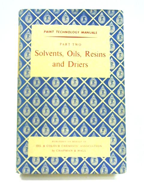 Solvents, Oils, Resins and Driers: Part II By Anon