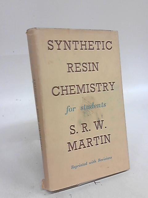 Synthetic Resin Chemistry by S R W Martin