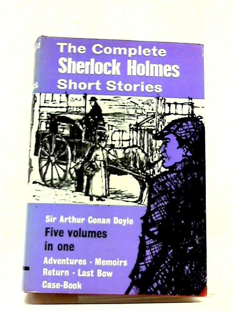 The Complete Sherlock Homes Short Stories by Sir Arthur Conan Doyle