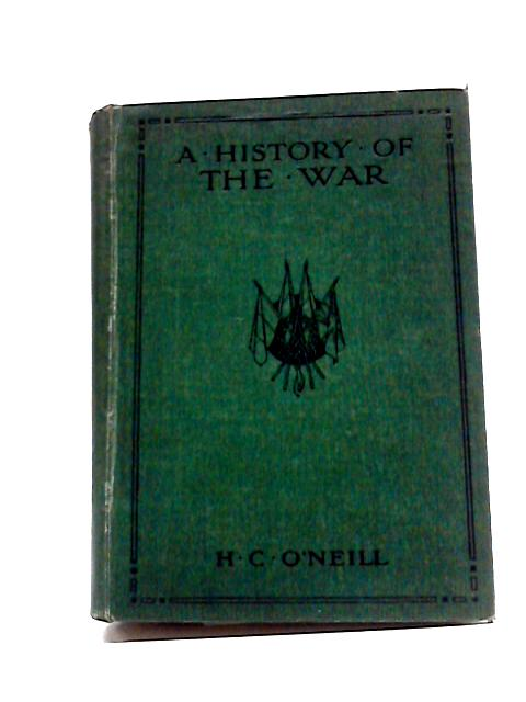 A History of the War by H. C. O'Neill