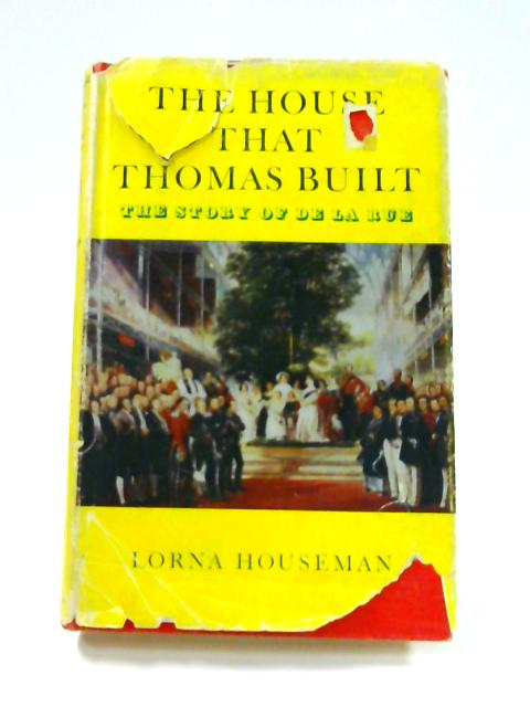 The House that Thomas Built: The Story of De La Rue by Lorna Houseman