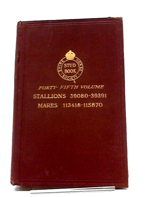 Shire Horse Society Stud Book Vol 45 by Various