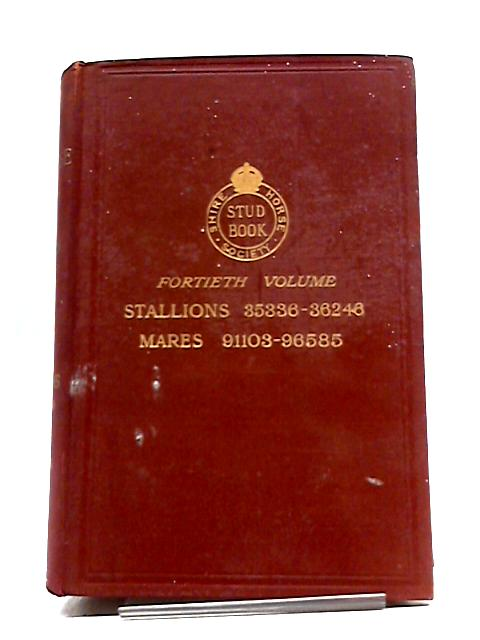 Shire Horse Society Stud Book Vol 40 by Various