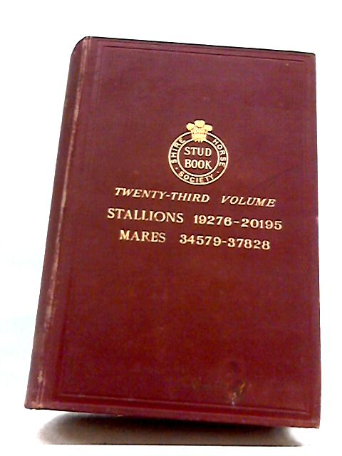The Shire Horse Society Stud Book. Vol. XXIII by Various