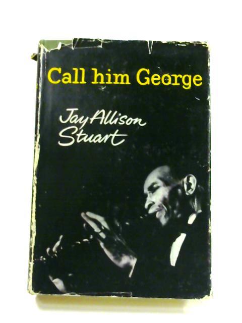 Call him George by Jay Allison Stuart