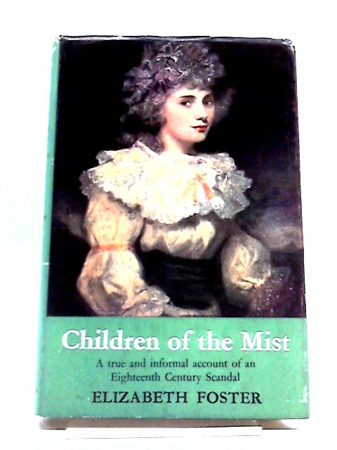 Children of The Mist: A True And Informal Account of An Eighteenth-Century Scandal by Elizabeth Foster