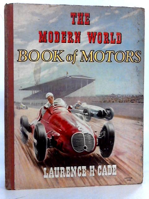 The Modern World Book Of Motors by Cade, Laurence H.
