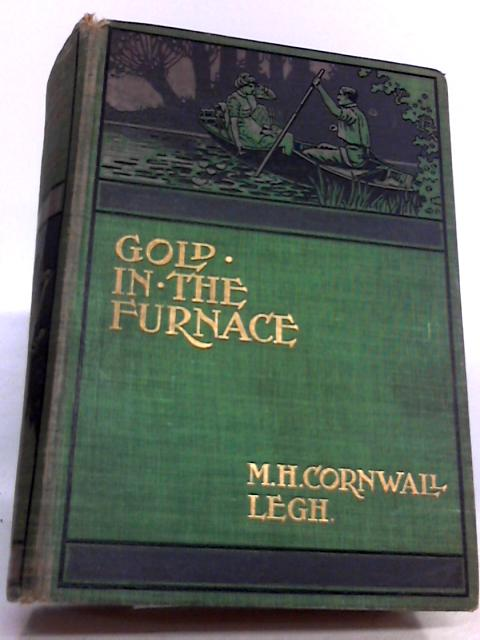 Gold In The Furnace by M. H. Cornwall Legh