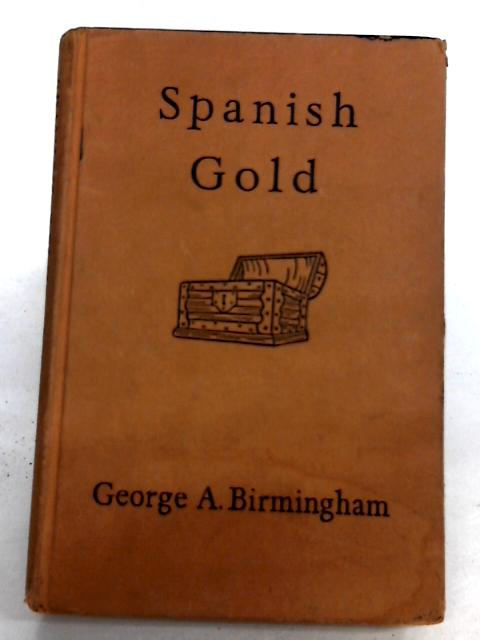 Spanish Gold by George A. Birmingham