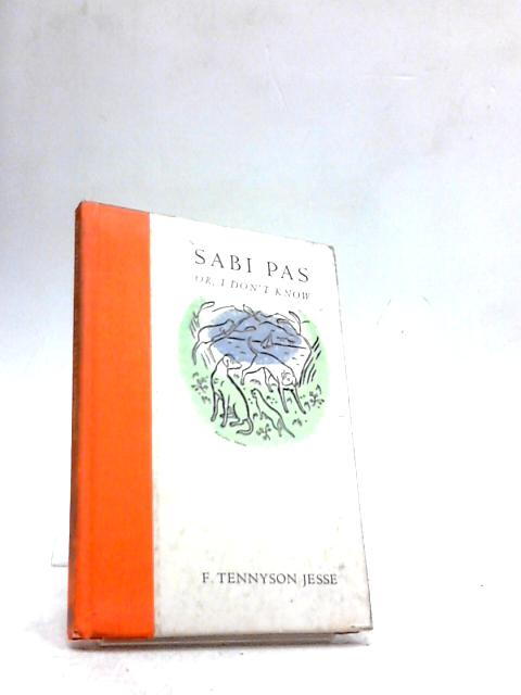 Sabi Pas or, I Don't Know by Jesse, F Tennyson