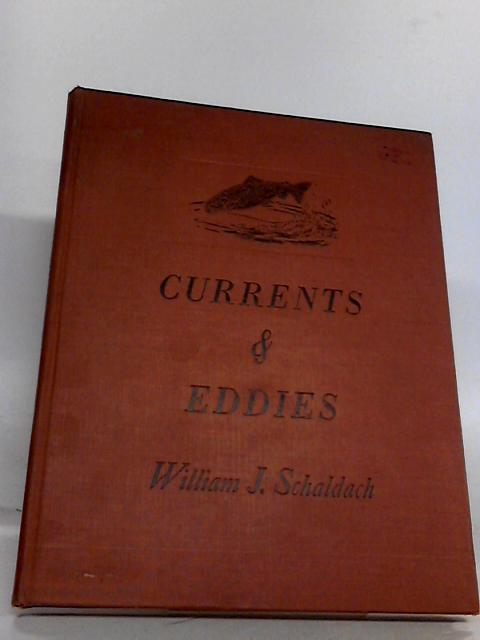 Currents & Eddies: Chips from the Log of an Artist-Angler by William J. Schaldach