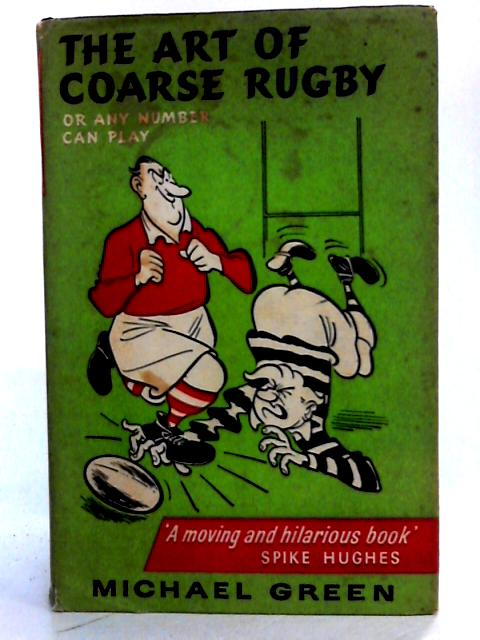 The Art of Coarse Rugby: or, Any Number Can Play. by Michael Green