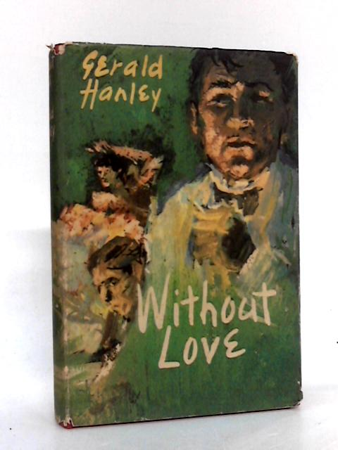 Without Love by Gerald Hanley by Gerald Hanley