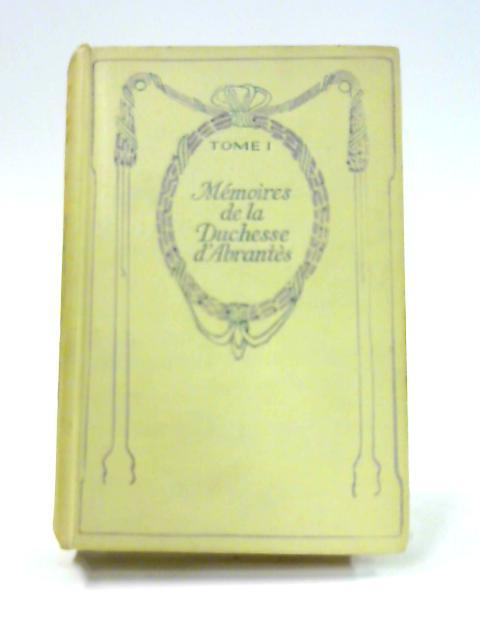 Memoires de la Duchesse d'Abrantes: Tome Premier by Duchesse d'Abrantes