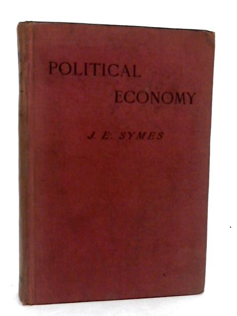 A Short Text-Book of Political Economy: With Problems for Solution and Hints for Supplementary Reading by J. E Symes