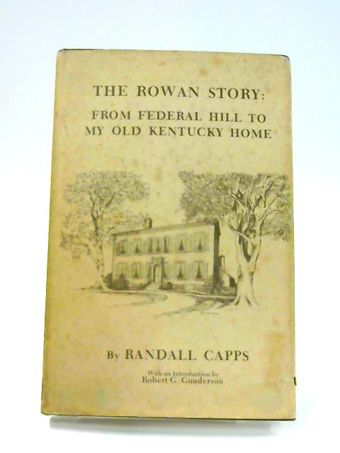 The Rowan Story: From Federal Hill To My Old Kentucky Home by Randall Capps