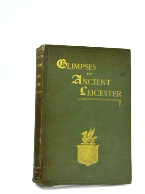 Glimpses Of Ancient Leicester...In Six Periods.. by Mrs T Fielding Johnson