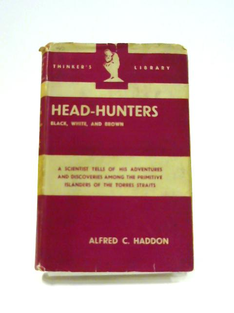 Hhead- Hunters: Black, White and Brown by Alfred C. Haddon