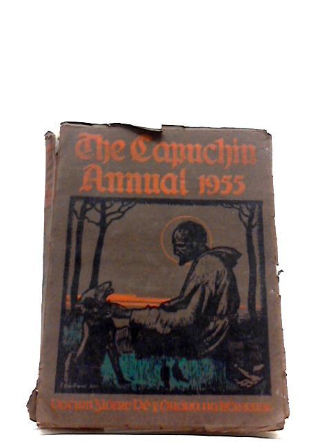 The Capuchin Annual 1955. Twenty-Third Year Of Publication. by Fr. Henry O.F.M. Cap.