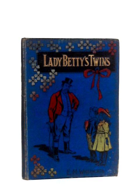 Lady Betty's Twins by E. M. Waterworth