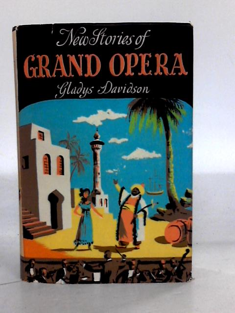 New Stories of Grand Opera. With plates by Gladys Davidson