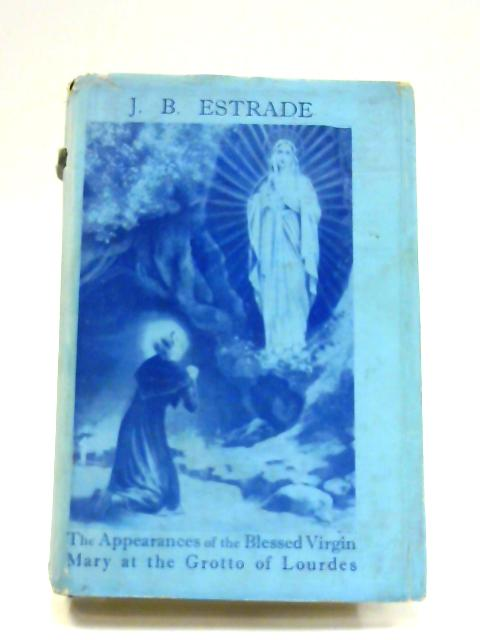 The Appearances of the Blessed Virgin Mary at the Grotto of Lourdes by Jean Baptiste Estrade