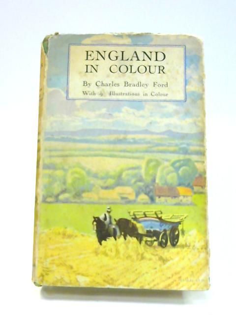 England In Colour: A Short Survey of the English Landscape and its Antiquities by Charles Bradley Ford