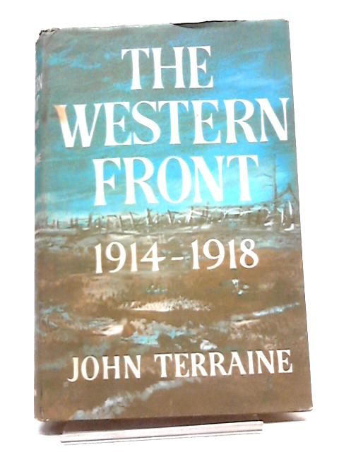 The Western Front, 1914-1918 by John Terraine