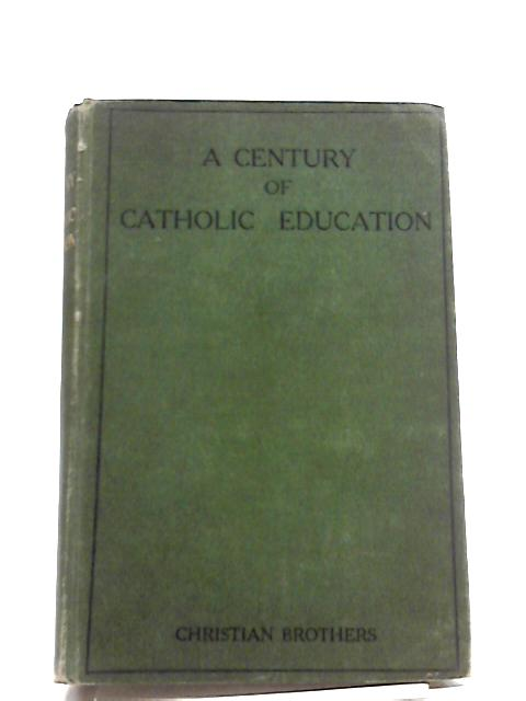 A Century of Catholic Education-Brother Burke and his Associates by A Christian Brother
