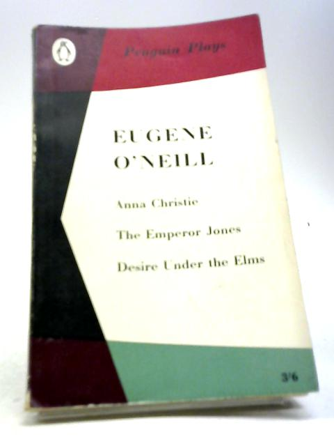 Anna Christie - The Emperor Jones - Desire Under The Elms by Eugene O'Neill