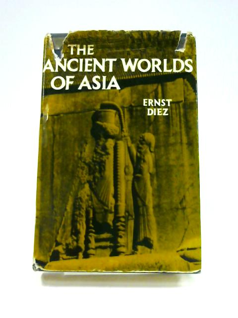 The Ancient Worlds of Asia from Mesopotamia to the Yellow River by Ernst Diez