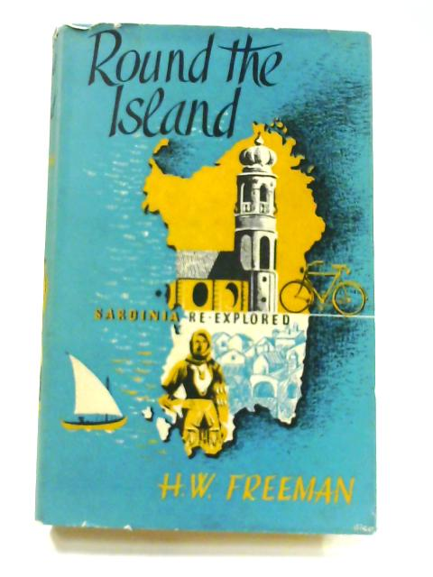 Round the island: Sardinia Re-Explored by Harold Webber Freeman
