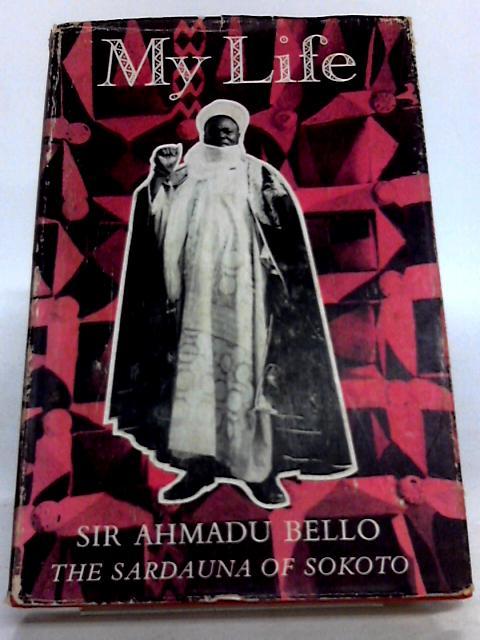 My Life by Alhaji Sir Ahmadu Bello