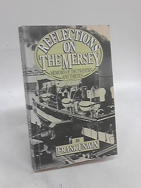 Reflections On The Mersey Memoirs Of The Twenties And Thirties By Frank Unwin