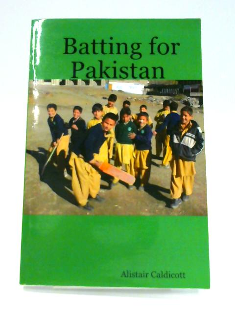 Batting for Pakistan by Alistair Caldicott