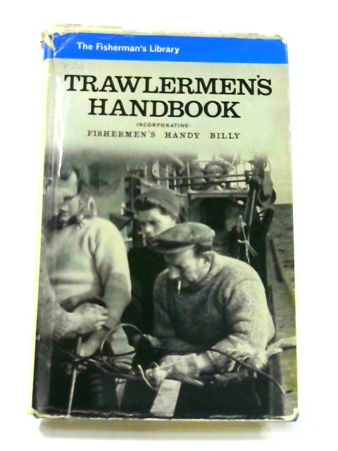 Trawlermen's Handbook: Incorporating the Fishermen's 'Handy Billy by R.C. Oliver
