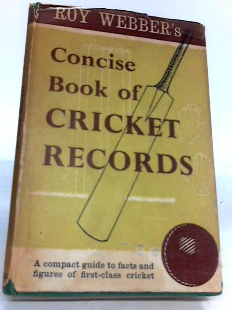 Concise Book of Cricket Records by Webber Roy