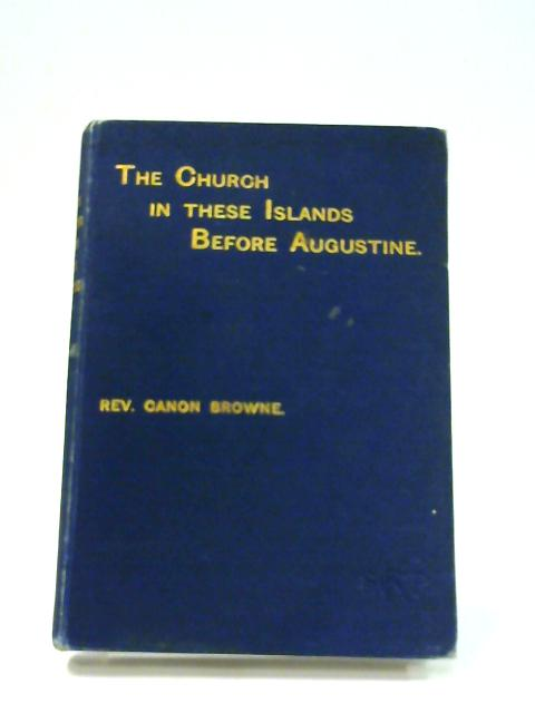 The Christian Church in these islands before the coming of Augustine by G. F. Brown