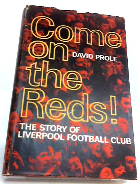 Come On The Reds! The Story Of Liverpool F.C. by David Prole