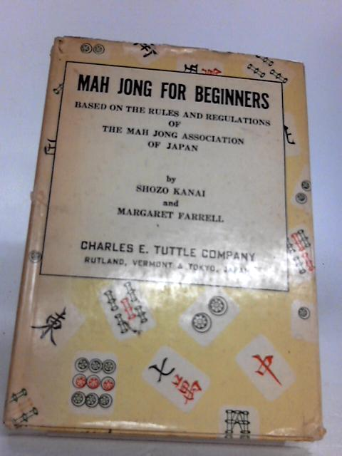 Mah Jong For Beginners: Based On The Rules And Regulations Of The Mah Jong Association Of Japan by Shozo Kanai and Margaret Farrell