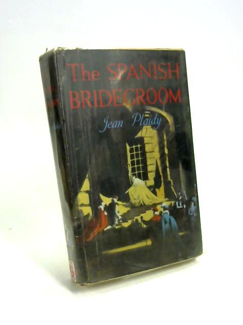 The Spanish Bridegroom By Jean Plaidy
