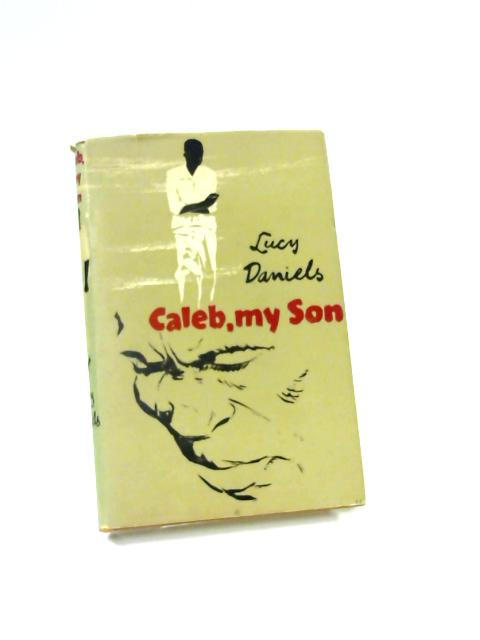 Caleb, My Son by Daniels, Lucy
