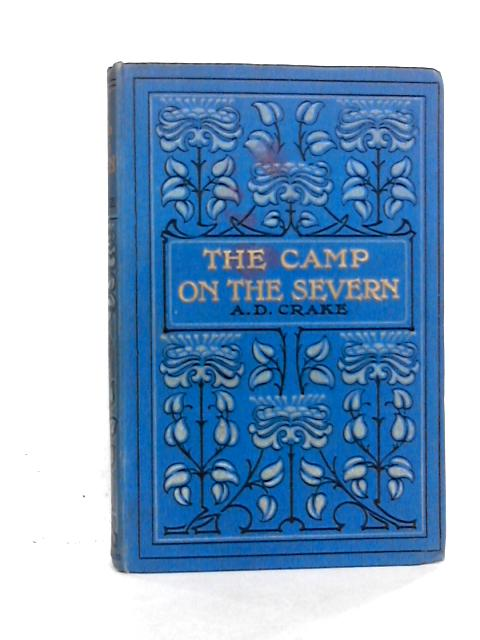 The Camp on the Severn: A Tale of the Tenth Persecution in Britains By Crake A.D.