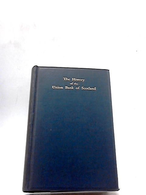 The History of the Union Bank of Scotland by Robert S. Rait